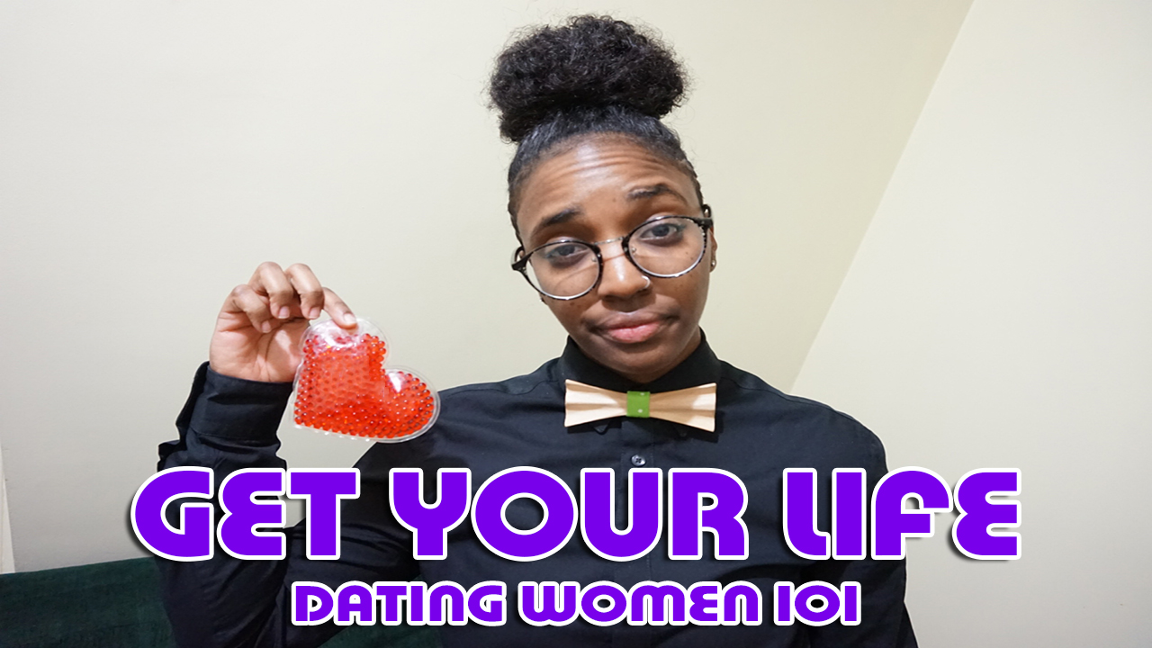get your life: dating women 101